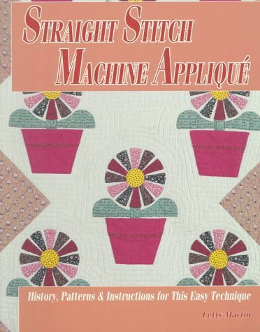 Straight Stitch Machine Applique: History, Patterns and Instructions for This Easy Technique