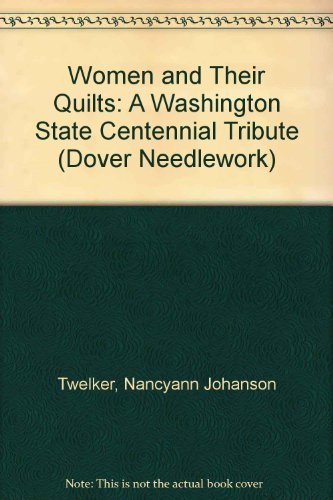 Women and Their Quilts: A Washington State Centennial Tribute (Dover Needlework)