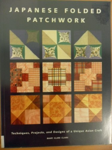 Japanese Folded Patchwork: Techniques, Projects, and Designs of a Unique Asian Craft