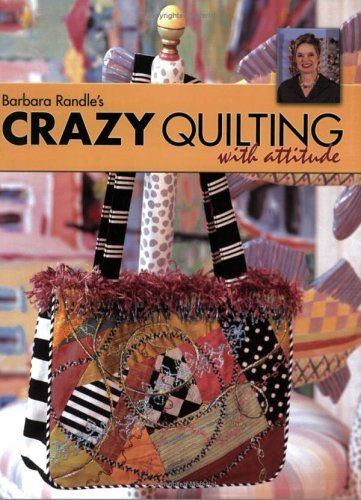 Barbara Randle's Crazy Quilting With Attitude