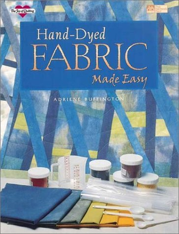 Hand-Dyed Fabric Made Easy (Joy of Quilting)