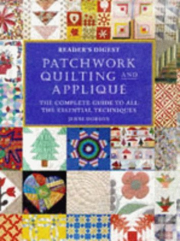 Patchwork, Quilting and Applique: The Complete Guide to All the Essential Techniques