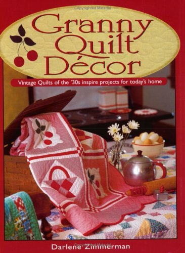 Granny Quilt Decor: Vintage Quilts of the '30s inspire projects for today's home