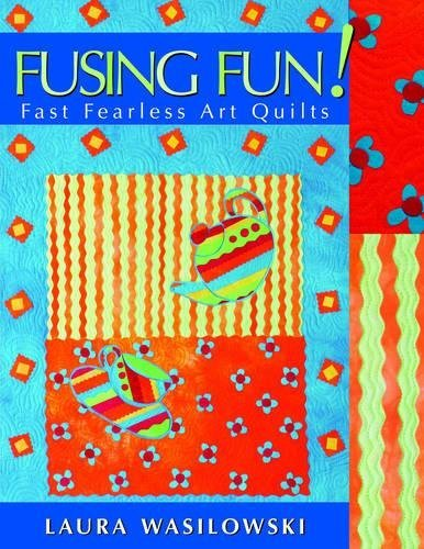 Fusing Fun! Fast Fearless Art Quilts