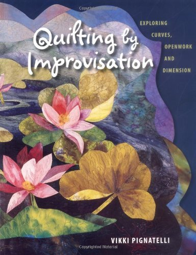 Quilting by Improvisation: Exploring Curves, Openwork and Dimension