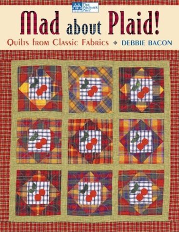 Mad about Plaid: 8 Quilts from Classic Fabrics (That Patchwork Place)