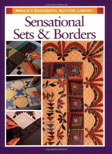 Sensational Sets and Borders (Rodale's Successful Quilting Library)