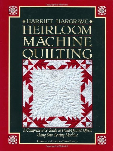 Heirloom Machine Quilting: A Comprehensive Guide to Hand-Quilted Effects Using Your Sewing Machine