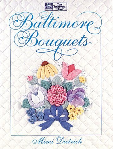 Baltimore Bouquets: Patterns and Techniques for Dimensional Applique