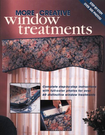 More Creative Window Treatments: Complete step-by-step instructions with full-color photos for over 60 distinctive window treatments
