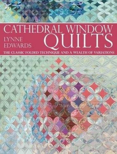 Cathedral Window Quilts: The Classic Folded Technique and a Wealth of Variations