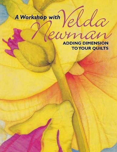 A Workshop with Velda Newman: Adding Dimension to Your Quilts