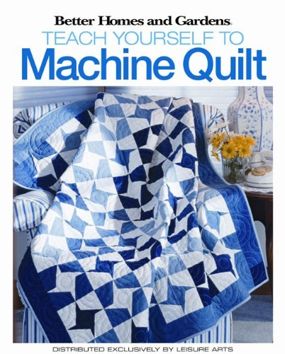 Teach Yourself to Machine-Quilt  (Leisure Arts #4559) (Better Homes and Gardens Creative Collection (Leisure Arts))