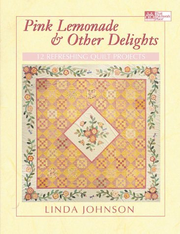 Pink Lemonade & Other Delights: 10 Refreshing Quilt Projects