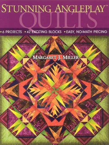 Stunning AnglePlay(tm) Quilts: 6 Projects 42 Exciting Blocks Easy, No-Math Piecing