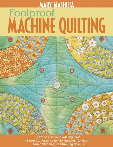Foolproof Machine Quilting: Learn to Use Your Walking Foot – Paper-Cut Patterns for No Marking, No Math – Simple Stitching for Stunning Results