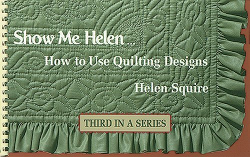 Show Me Helen: How to Use Quilting Designs (Dear Helen)