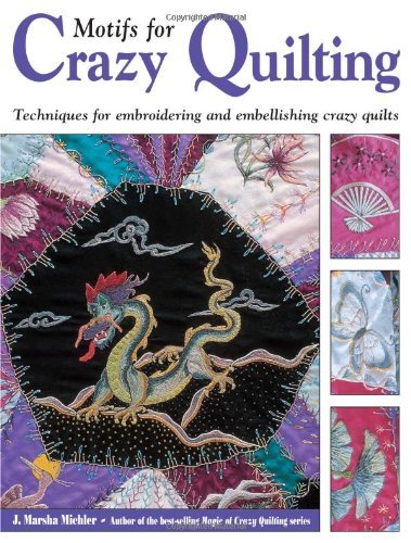 Motifs for Crazy Quilting: Techniques for Embroidering and Embellishing Crazy Quilts