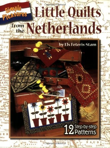 Simple Pleasures: Little Quilts from the Netherlands