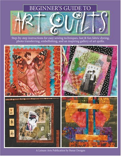 Beginner's Guide to Art Quilts  (Leisure Arts #4535)