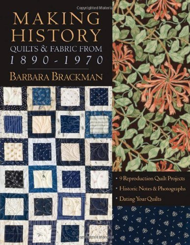 Making History: Quilts & Fabric from 1890-1970 [With Patterns]