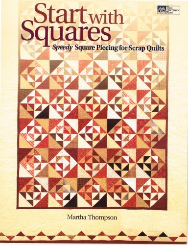 Start With Squares: Speedy Square Piecing for Scrap Quilts