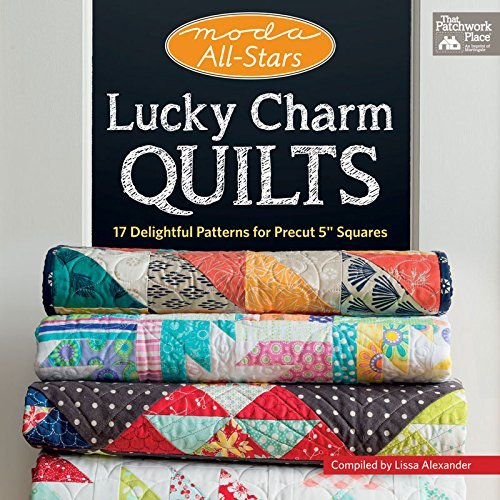 Moda All-Stars – Lucky Charm Quilts: 17 Delightful Patterns for Precut 5″ Squares