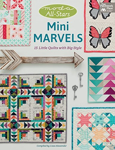 Moda All-Stars – Mini Marvels: 15 Little Quilts with Big Style