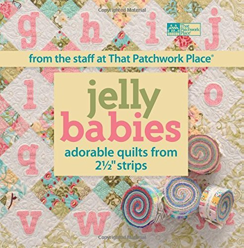Jelly Babies: Adorable Quilts from 2 1/2″ Strips From the Staff at That Patchwork Place®
