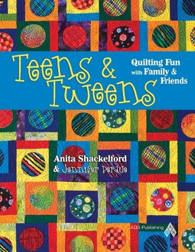 Teens & Tweens, Quilting Fun with Family & Friends