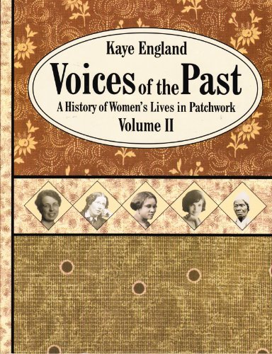 Voices of the Past, Volume II: A History of Women's Lives in Patchwork