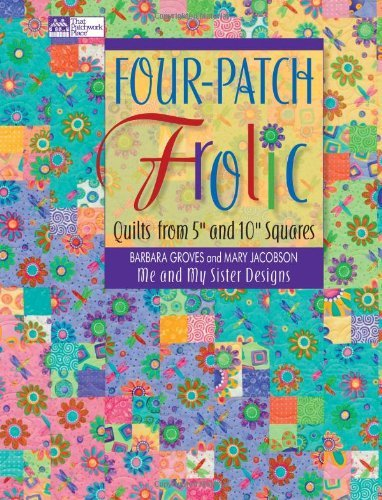 Four-Patch Frolic: Quilts from 5″ and 10″ Squares