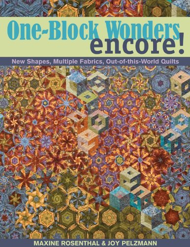 One Block Wonders Encore: New Shapes, Multiple Fabrics, Out-of-this-World Quilts