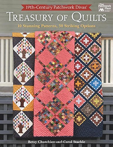 19th-Century Patchwork Divas' Treasury of Quilts: 10 Stunning Patterns, 30 Striking Options