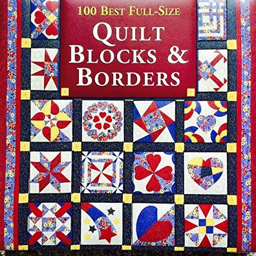 100 Best Full-Size Quilt Blocks & Borders